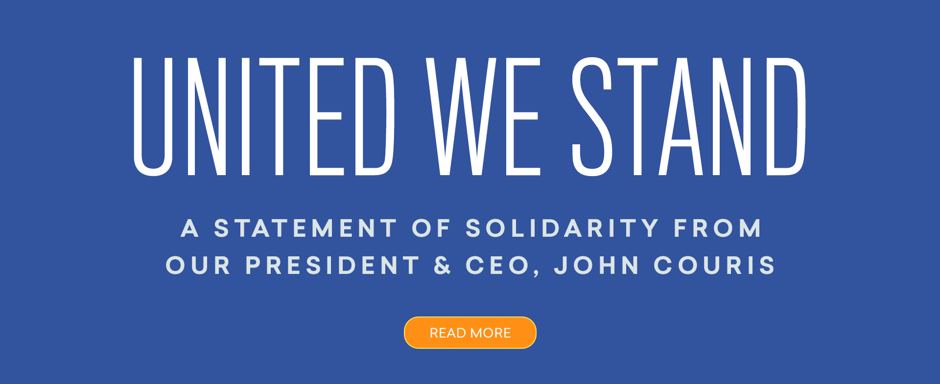 United We Stand - A statement of solidarity from our president and CEO, John Couris, Read more
