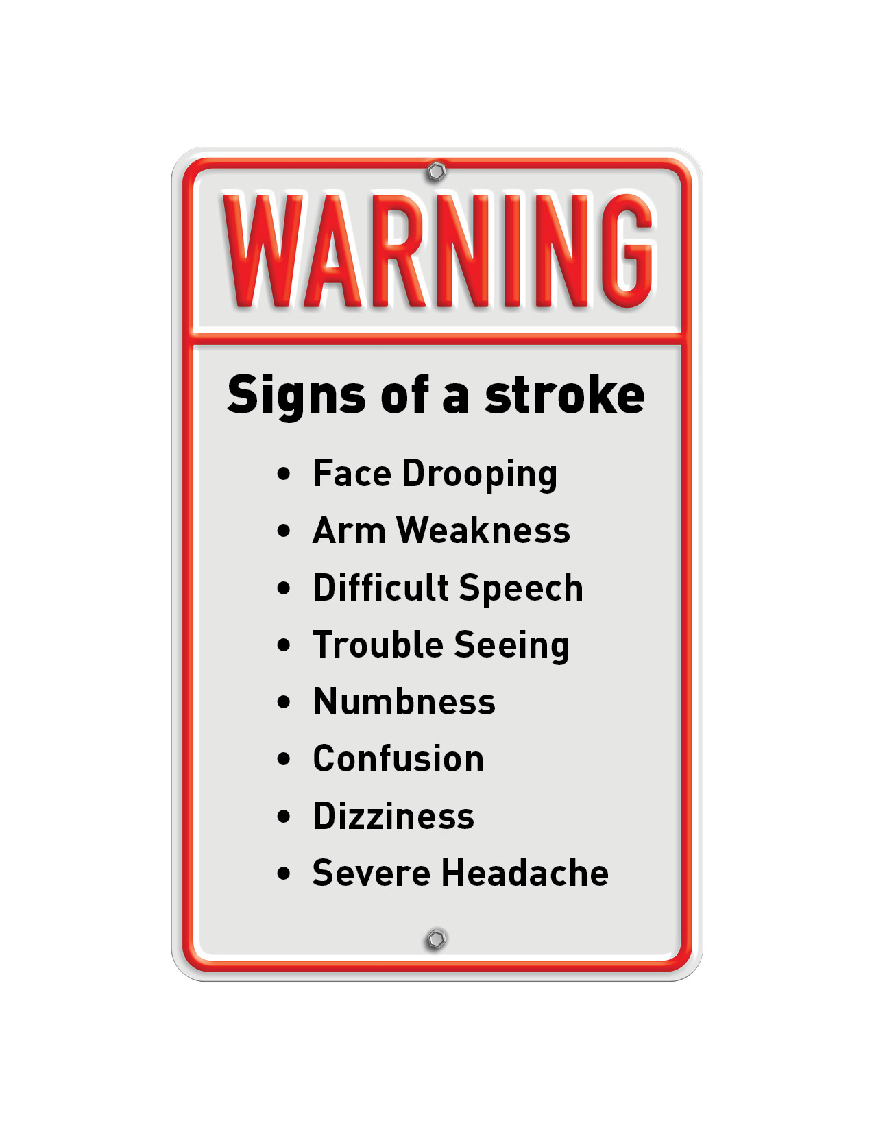 Stroke Warning signs: Slurred speech, confusion or difficulty comprehending speech, severe headache, blurred or dimmed vision in one or both eyes